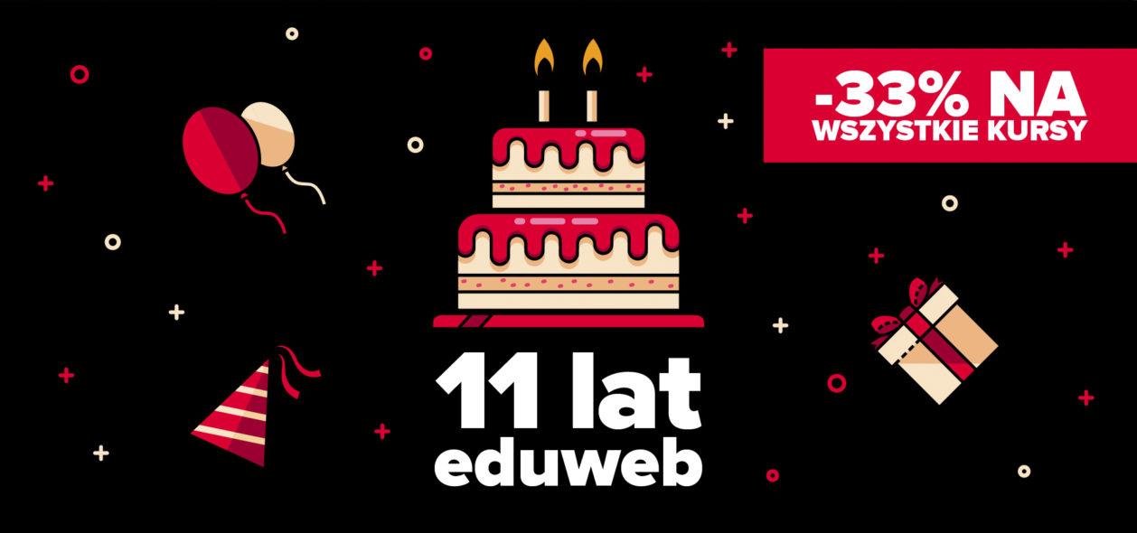 11 Urodziny Eduweb – 33% na wszystkie kursy!