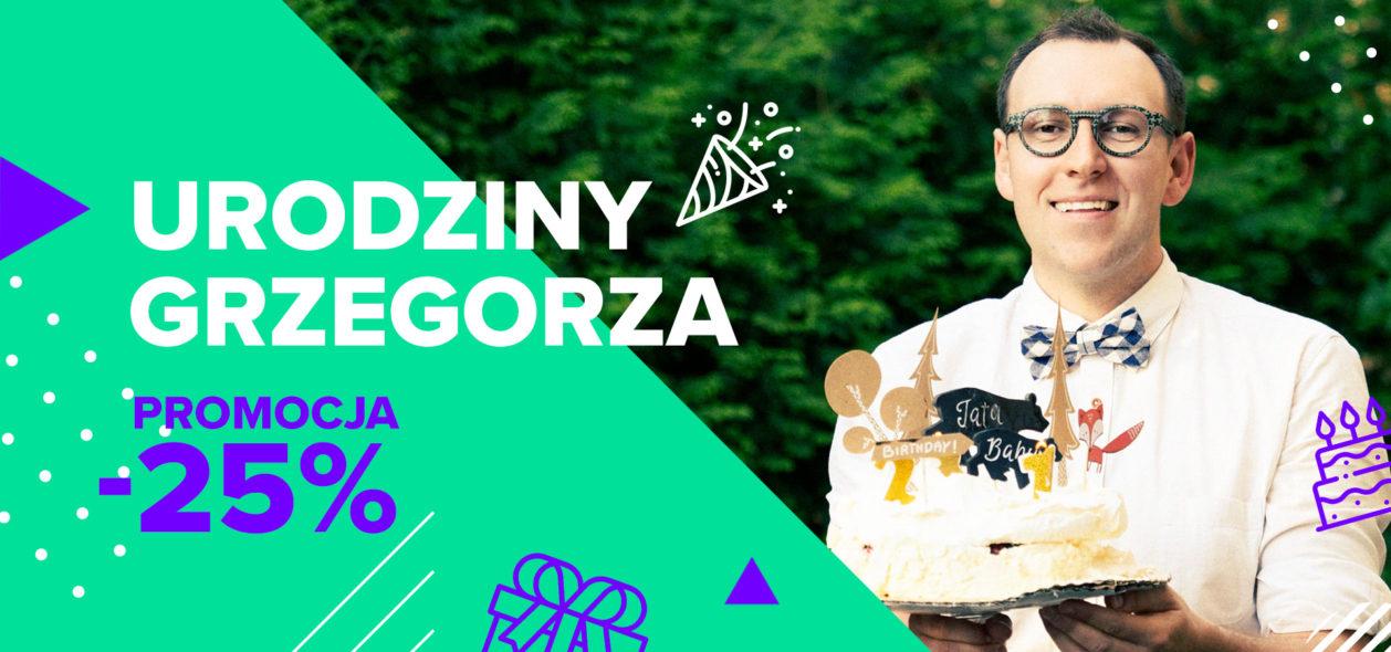 Urodziny Grzegorza – PROMOCJA -25% i Dzień Darmowych Warsztatów