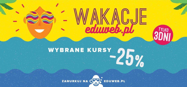 WAKACJE Z EDUWEB.PL – 25% na wybrane kursy tylko do piątku!